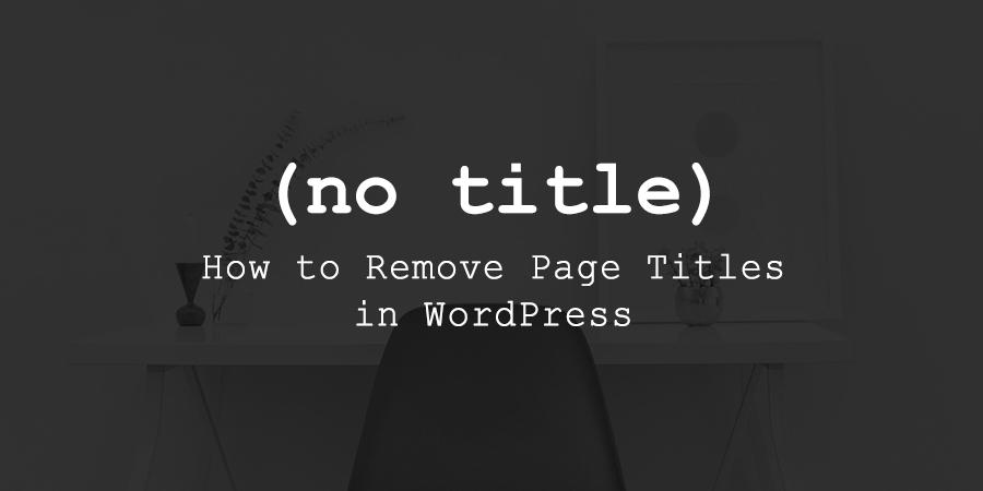 كيفية إخفاء عناوين الصفحات في WordPress ولماذا تريد ذلك
