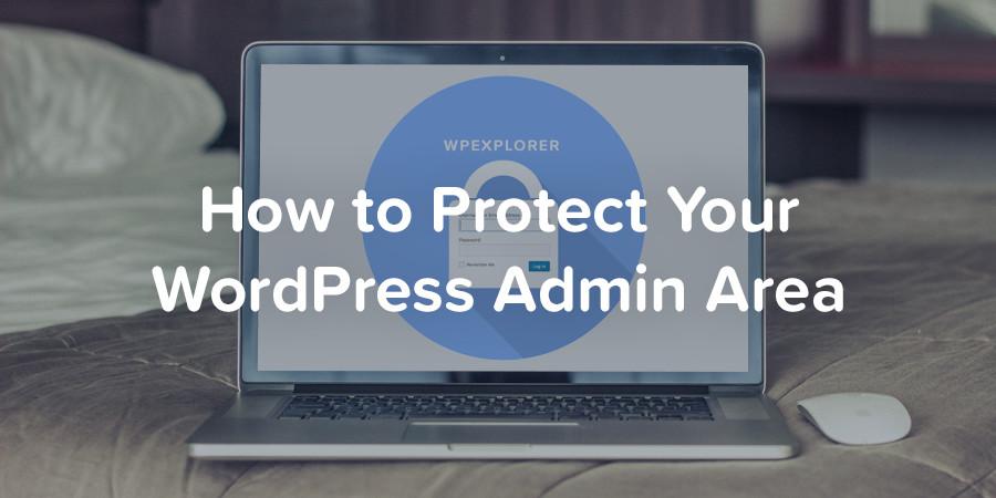 كيفية حماية منطقة إدارة WordPress الخاصة بك