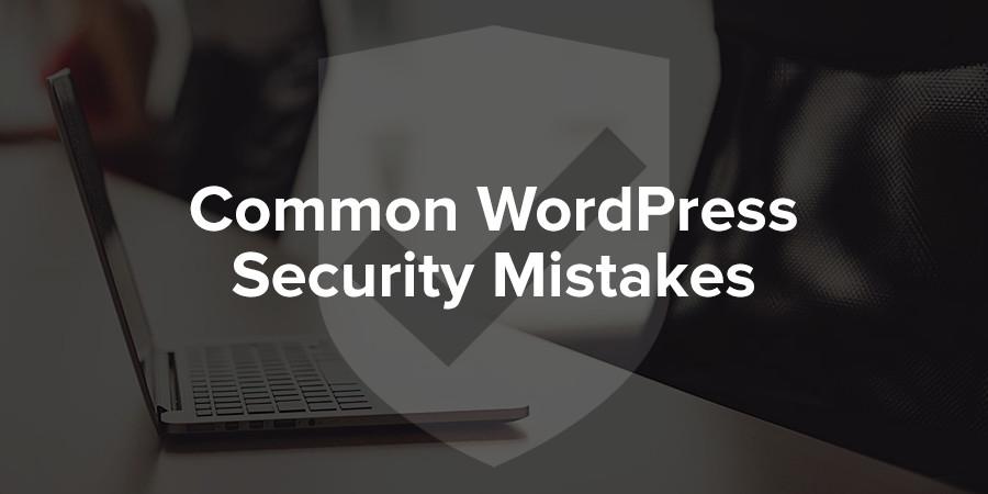 أخطاء أمان الووردبريس الشائعة تصنعها العديد من مواقع الويب