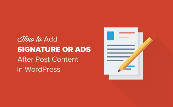 كيفية إضافة التوقيع أو الإعلانات بعد نشر المحتوى في WordPress
